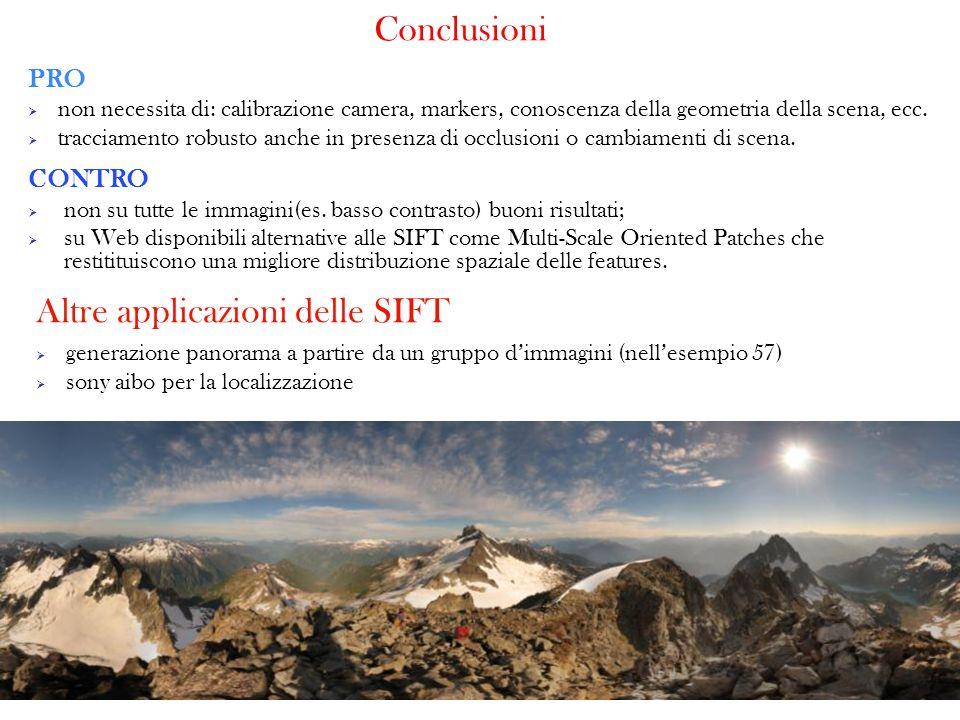 Conclusioni CONTRO non su tutte le immagini(es. basso contrasto) buoni risultati; su Web disponibili alternative alle SIFT come Multi-Scale Oriented P