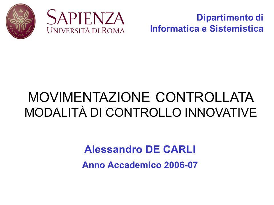 Dipartimento di Informatica e Sistemistica Alessandro DE CARLI Anno Accademico 2006-07 MOVIMENTAZIONE CONTROLLATA MODALITÀ DI CONTROLLO INNOVATIVE