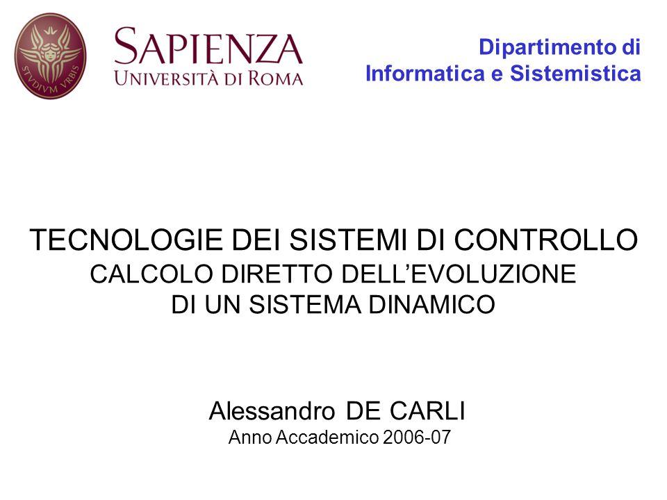 Dipartimento di Informatica e Sistemistica Alessandro DE CARLI Anno Accademico 2006-07 TECNOLOGIE DEI SISTEMI DI CONTROLLO CALCOLO DIRETTO DELLEVOLUZIONE DI UN SISTEMA DINAMICO