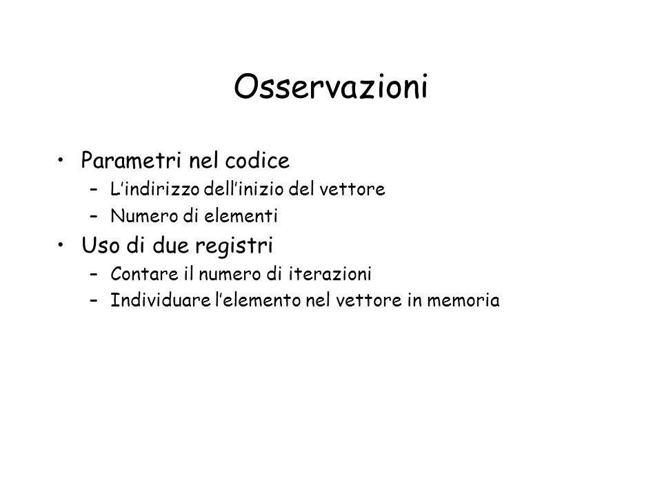 Osservazioni Parametri nel codice –Lindirizzo dellinizio del vettore –Numero di elementi Uso di due registri –Contare il numero di iterazioni –Individ