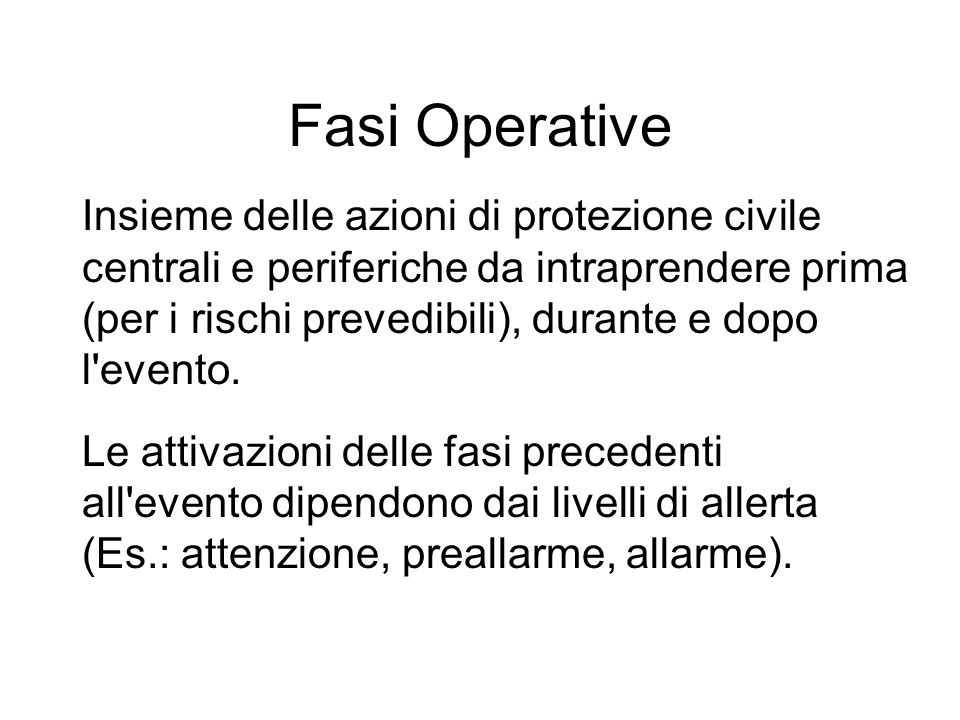 Fasi Operative Insieme delle azioni di protezione civile centrali e periferiche da intraprendere prima (per i rischi prevedibili), durante e dopo l'ev