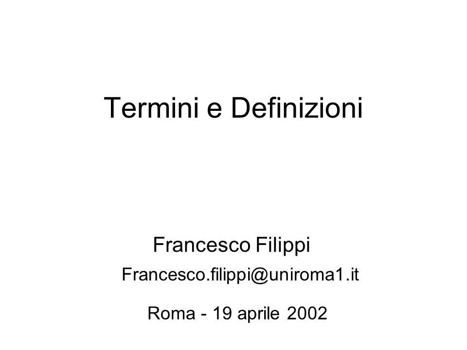 Termini e Definizioni Francesco Filippi Francesco.filippi@uniroma1.it Roma - 19 aprile 2002