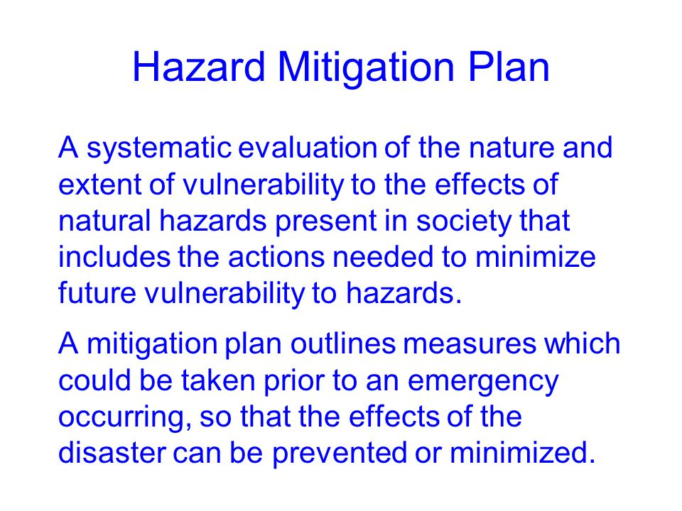 Hazard Mitigation Plan A systematic evaluation of the nature and extent of vulnerability to the effects of natural hazards present in society that inc