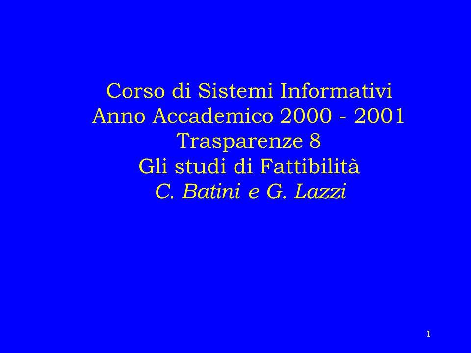 1 Corso di Sistemi Informativi Anno Accademico 2000 - 2001 Trasparenze 8 Gli studi di Fattibilità C. Batini e G. Lazzi