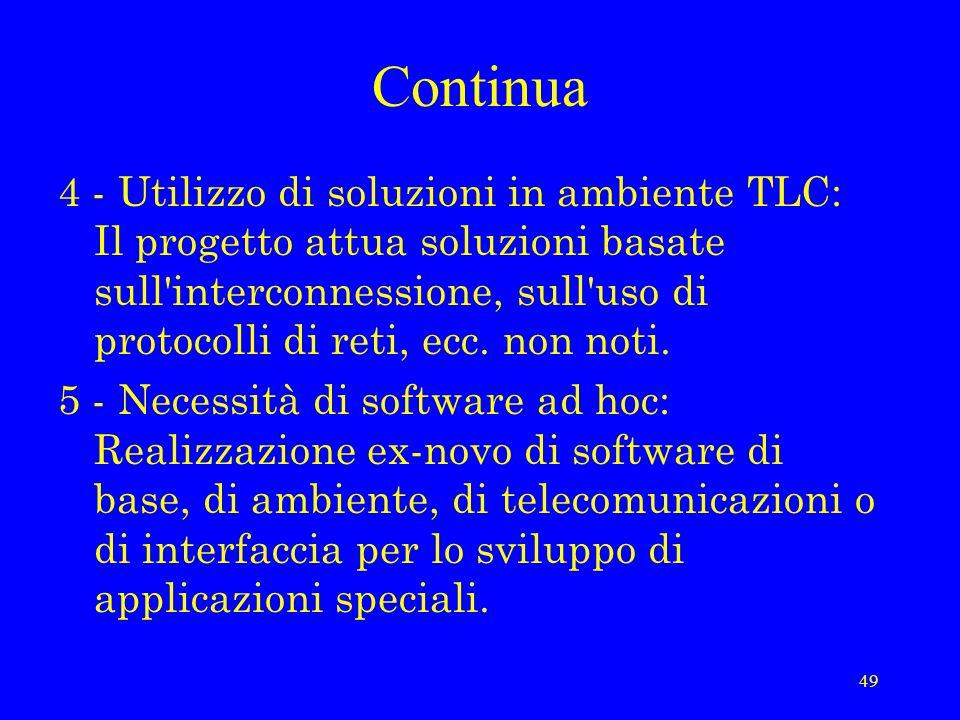 49 Continua 4 - Utilizzo di soluzioni in ambiente TLC: Il progetto attua soluzioni basate sull interconnessione, sull uso di protocolli di reti, ecc.