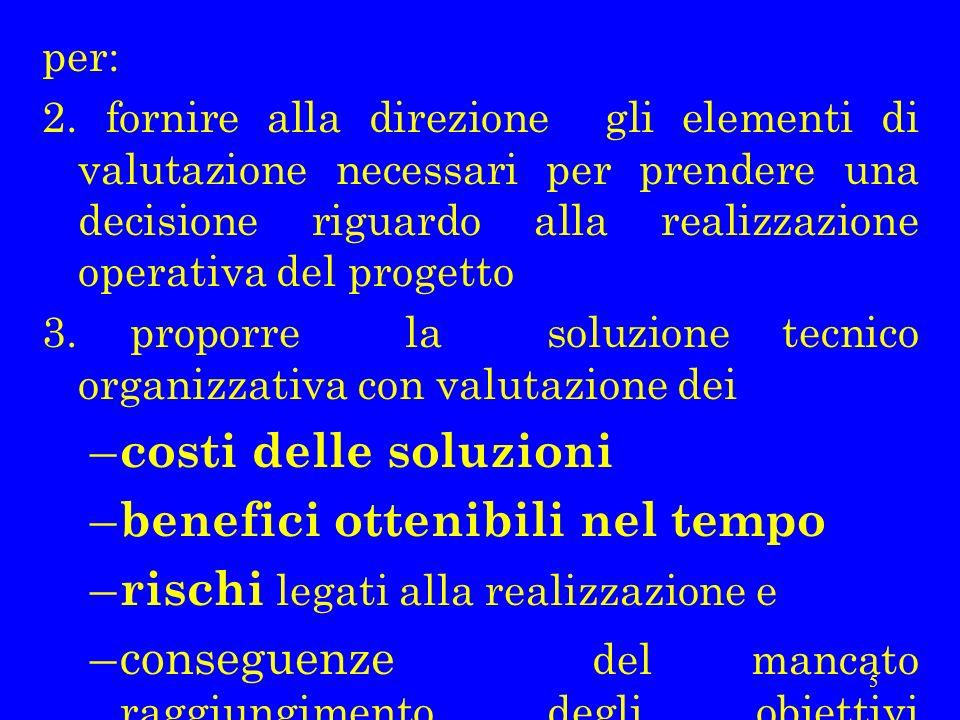 5 per: 2. fornire alla direzione gli elementi di valutazione necessari per prendere una decisione riguardo alla realizzazione operativa del progetto 3