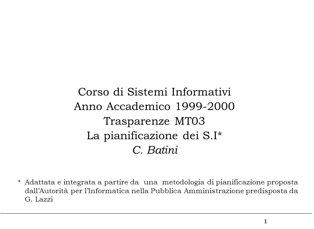 1 Corso di Sistemi Informativi Anno Accademico 1999-2000 Trasparenze MT03 La pianificazione dei S.I* C.