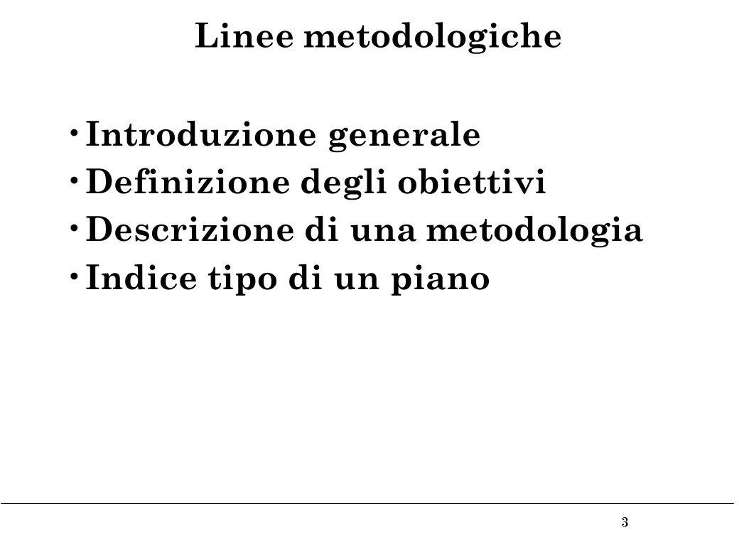 3 Linee metodologiche Introduzione generale Definizione degli obiettivi Descrizione di una metodologia Indice tipo di un piano