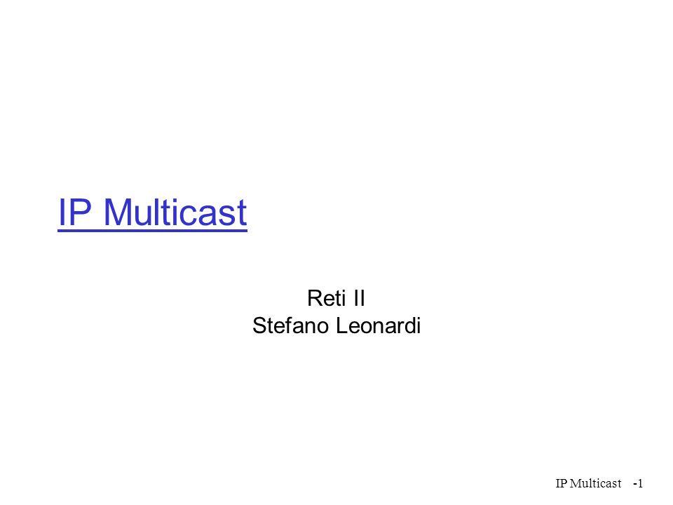 IP Multicast IP Multicast Reti II Stefano Leonardi