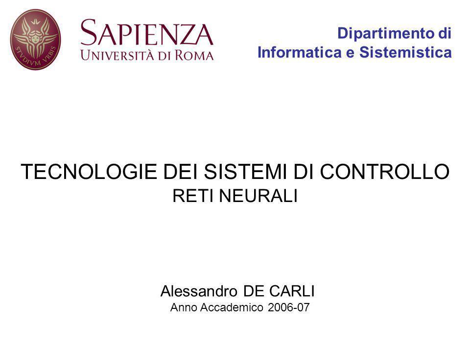 Dipartimento di Informatica e Sistemistica TECNOLOGIE DEI SISTEMI DI CONTROLLO RETI NEURALI Alessandro DE CARLI Anno Accademico 2006-07