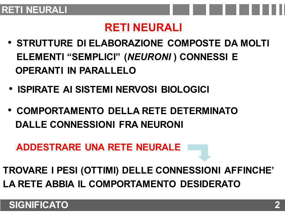 2 RETI NEURALI STRUTTURE DI ELABORAZIONE COMPOSTE DA MOLTI ELEMENTI SEMPLICI (NEURONI ) CONNESSI E OPERANTI IN PARALLELO ISPIRATE AI SISTEMI NERVOSI B