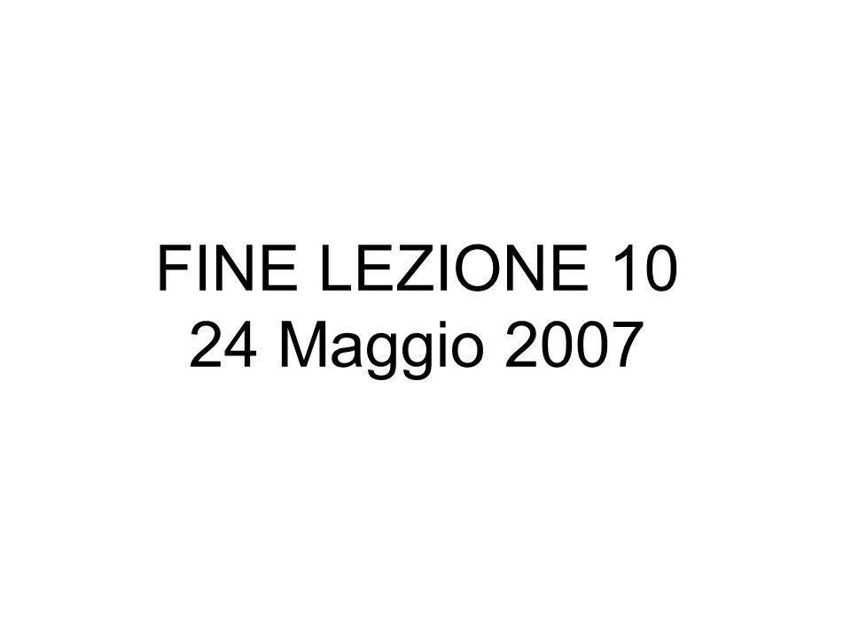 FINE LEZIONE 10 24 Maggio 2007