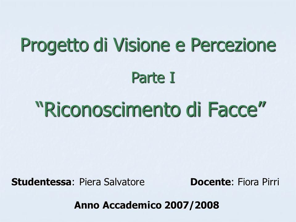 Riconoscimento di Facce Studentessa: Piera Salvatore Docente: Fiora Pirri Progetto di Visione e Percezione Parte I Anno Accademico 2007/2008