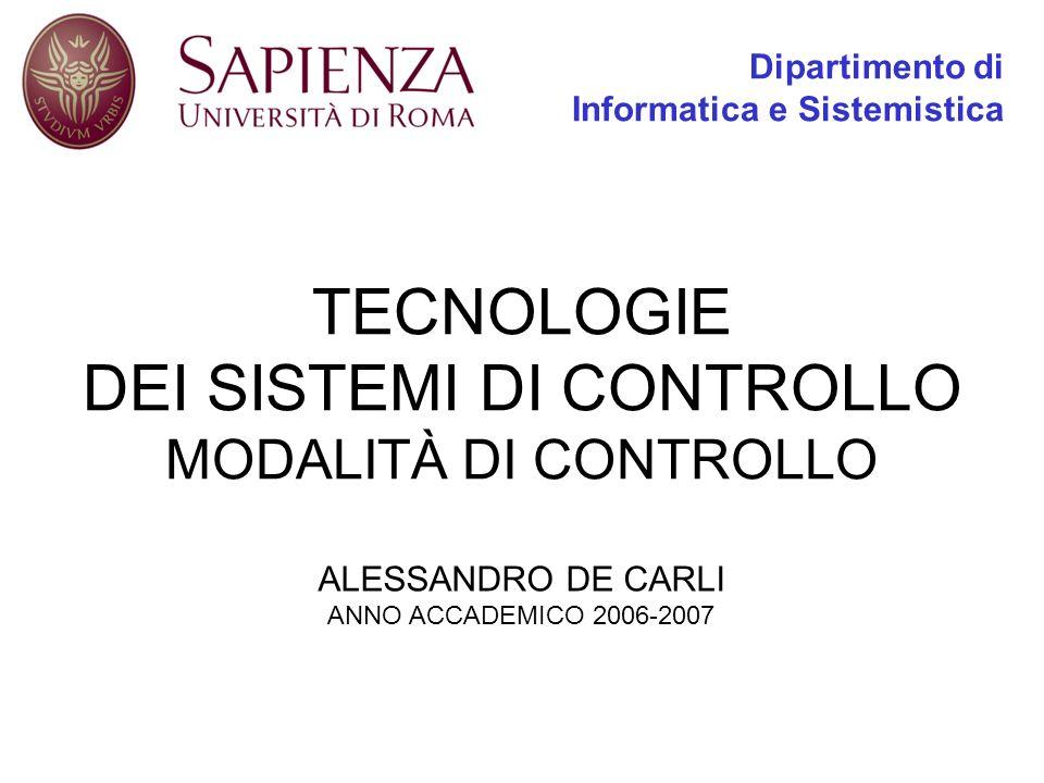 TECNOLOGIE DEI SISTEMI DI CONTROLLO MODALITÀ DI CONTROLLO ALESSANDRO DE CARLI ANNO ACCADEMICO 2006-2007 Dipartimento di Informatica e Sistemistica