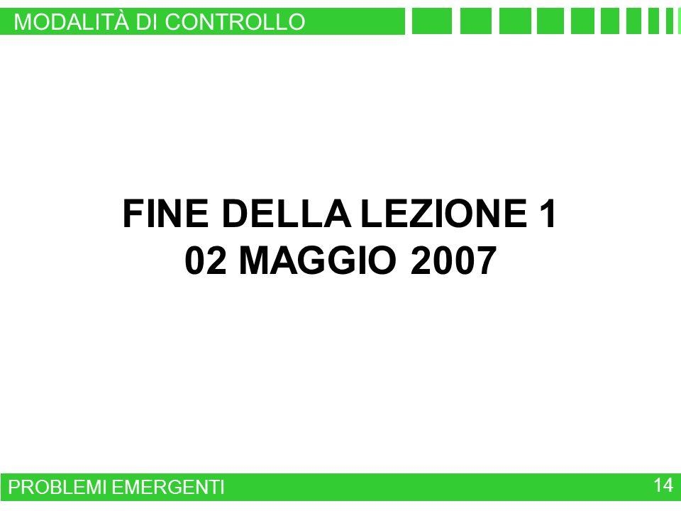 PROBLEMI EMERGENTI 14 MODALITÀ DI CONTROLLO FINE DELLA LEZIONE 1 02 MAGGIO 2007