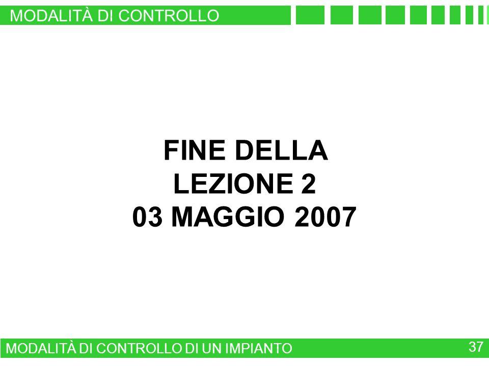 MODALITÀ DI CONTROLLO MODALITÀ DI CONTROLLO DI UN IMPIANTO 37 FINE DELLA LEZIONE 2 03 MAGGIO 2007
