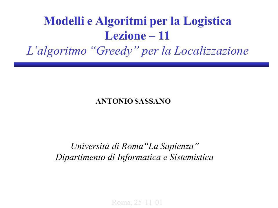 Modelli e Algoritmi per la Logistica Lezione – 11 Lalgoritmo Greedy per la Localizzazione ANTONIO SASSANO Università di RomaLa Sapienza Dipartimento d