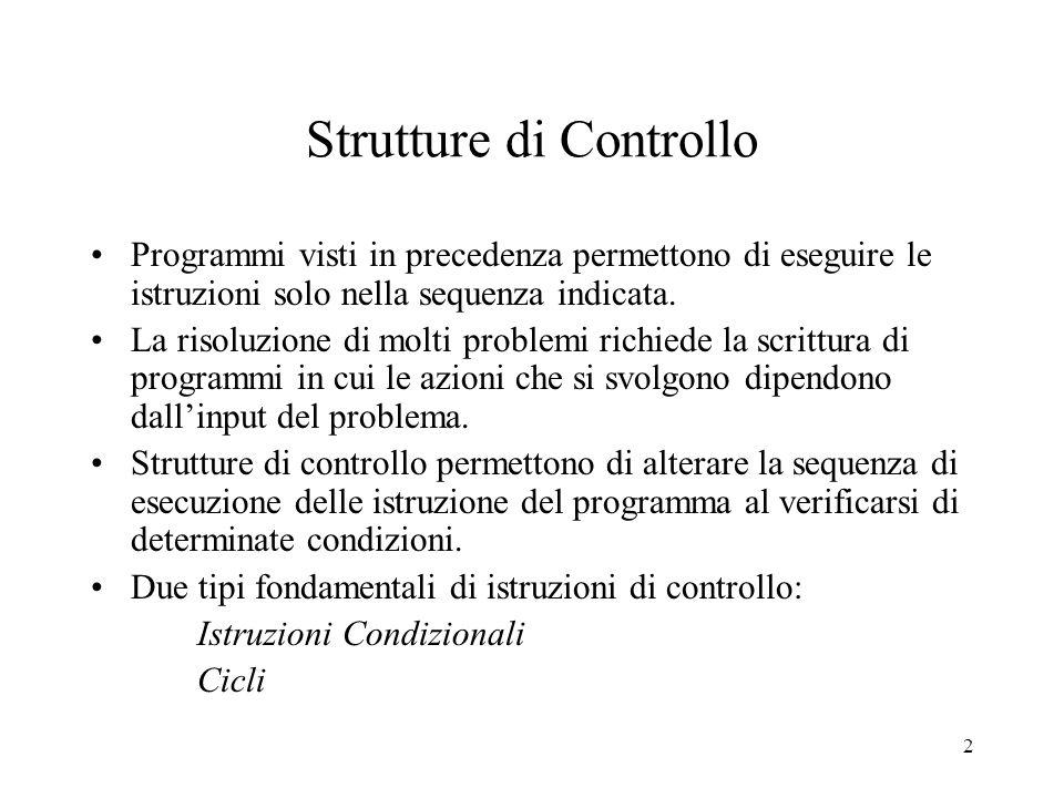 2 Strutture di Controllo Programmi visti in precedenza permettono di eseguire le istruzioni solo nella sequenza indicata. La risoluzione di molti prob