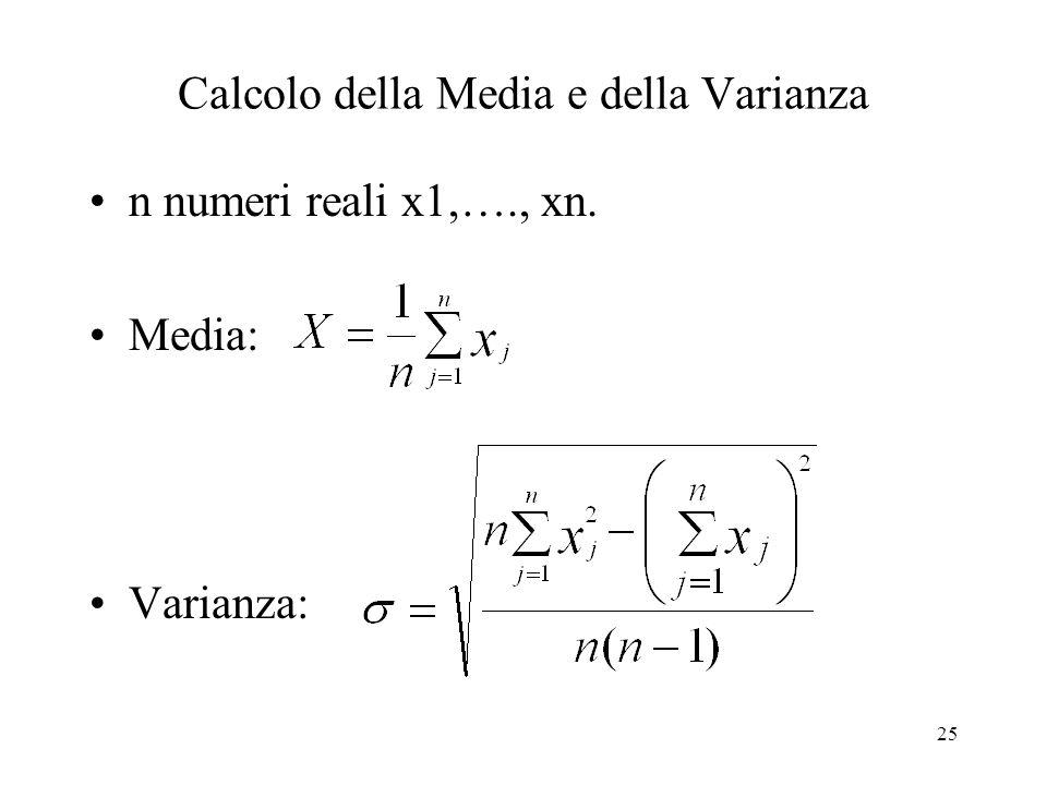 25 Calcolo della Media e della Varianza n numeri reali x1,…., xn. Media: Varianza: