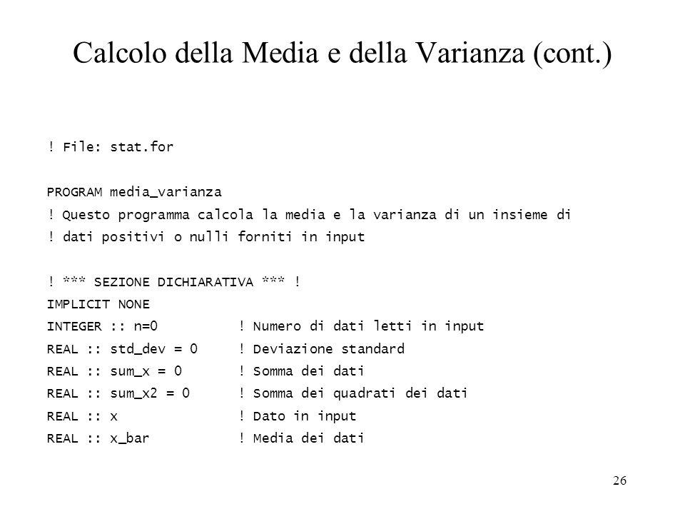 26 Calcolo della Media e della Varianza (cont.) ! File: stat.for PROGRAM media_varianza ! Questo programma calcola la media e la varianza di un insiem