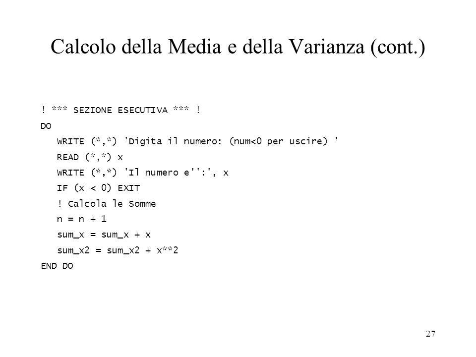 27 Calcolo della Media e della Varianza (cont.) ! *** SEZIONE ESECUTIVA *** ! DO WRITE (*,*) 'Digita il numero: (num<0 per uscire) ' READ (*,*) x WRIT