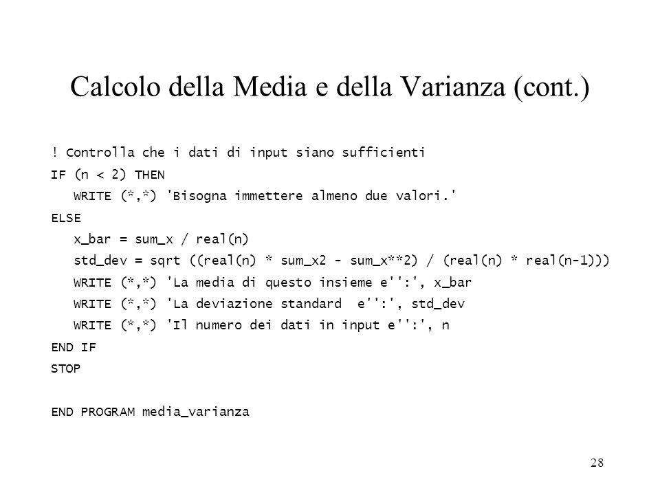 28 Calcolo della Media e della Varianza (cont.) ! Controlla che i dati di input siano sufficienti IF (n < 2) THEN WRITE (*,*) 'Bisogna immettere almen