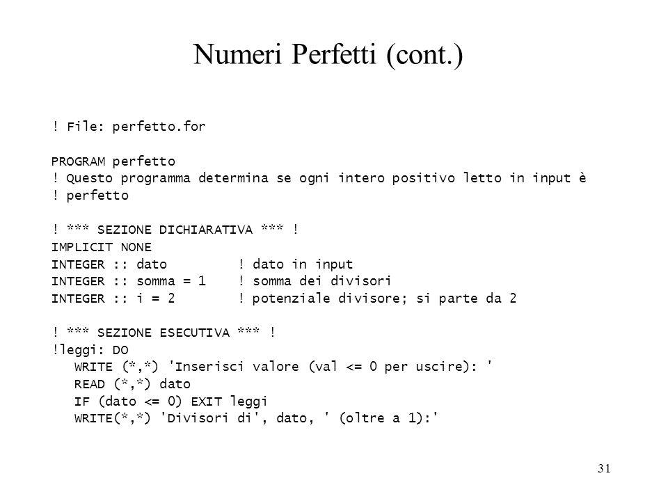 31 Numeri Perfetti (cont.) ! File: perfetto.for PROGRAM perfetto ! Questo programma determina se ogni intero positivo letto in input è ! perfetto ! **
