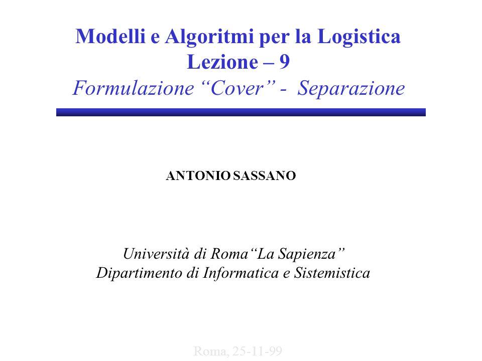 Modelli e Algoritmi per la Logistica Lezione – 9 Formulazione Cover - Separazione ANTONIO SASSANO Università di RomaLa Sapienza Dipartimento di Inform