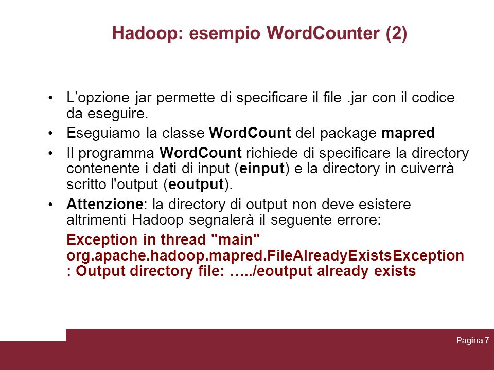 Hadoop: esempio WordCounter (1) Scaricare dal sito WordCounter.jar e text.txt Copiare nella directory di Hadoop WordCounter.jar Creare nella directory