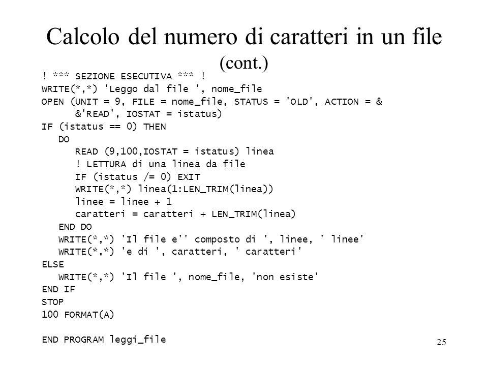 25 Calcolo del numero di caratteri in un file (cont.) ! *** SEZIONE ESECUTIVA *** ! WRITE(*,*) 'Leggo dal file ', nome_file OPEN (UNIT = 9, FILE = nom