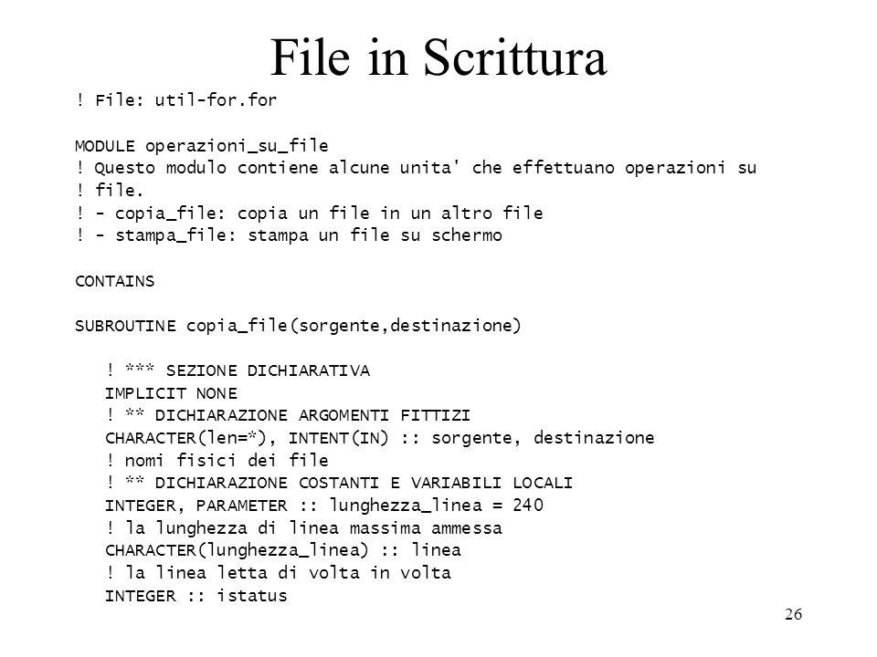 26 File in Scrittura ! File: util-for.for MODULE operazioni_su_file ! Questo modulo contiene alcune unita' che effettuano operazioni su ! file. ! - co