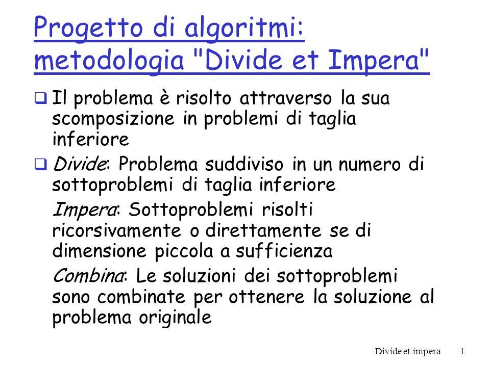 Divide et impera2 Merge Sort Divide: divide gli n elementi da ordinare in due sottosequenze da n/2 elementi.
