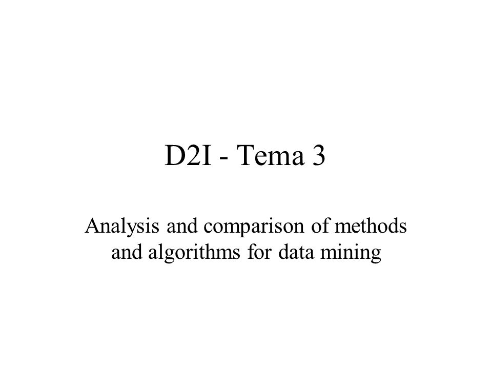 D2I - Tema 3 Analysis and comparison of methods and algorithms for data mining