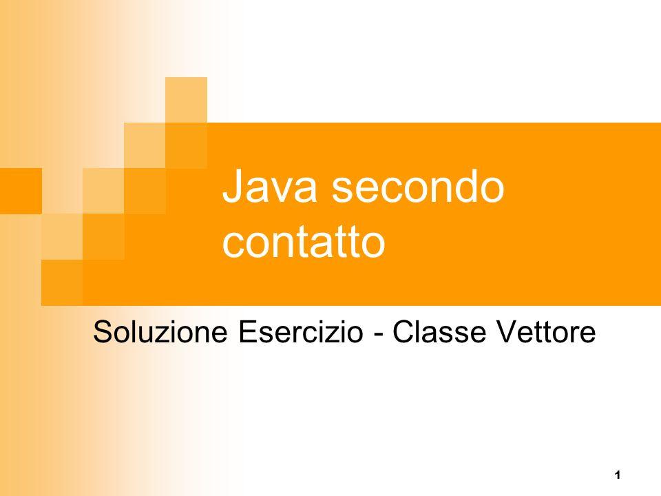 1 Java secondo contatto Soluzione Esercizio - Classe Vettore