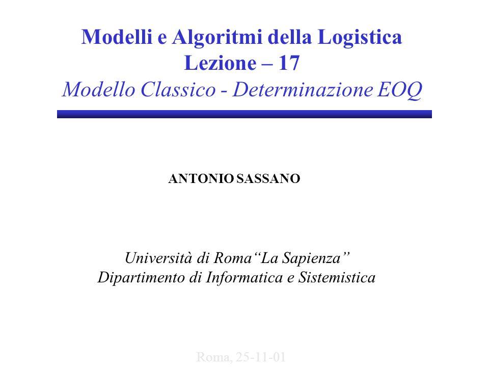 Modelli e Algoritmi della Logistica Lezione – 17 Modello Classico - Determinazione EOQ ANTONIO SASSANO Università di RomaLa Sapienza Dipartimento di I