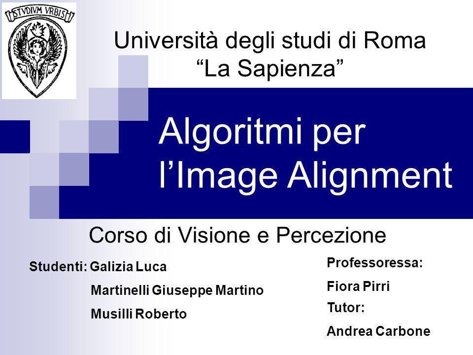Algoritmi per lImage Alignment Corso di Visione e Percezione Università degli studi di Roma La Sapienza Studenti: Galizia Luca Martinelli Giuseppe Mar