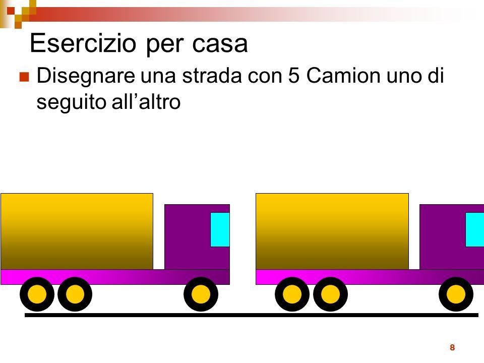 8 Esercizio per casa Disegnare una strada con 5 Camion uno di seguito allaltro
