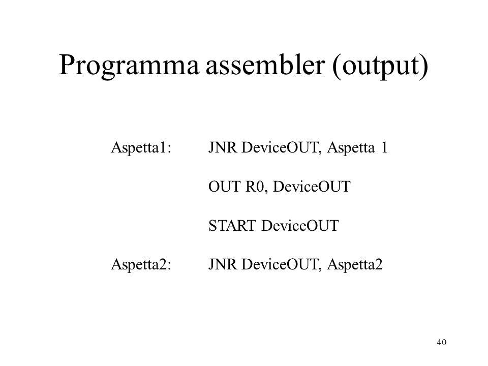 40 Programma assembler (output) Aspetta1: JNR DeviceOUT, Aspetta 1 OUT R0, DeviceOUT START DeviceOUT Aspetta2: JNR DeviceOUT, Aspetta2