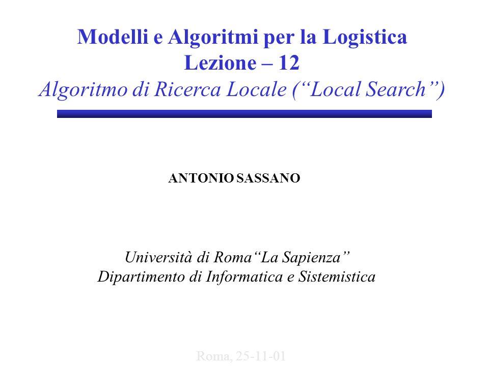 Modelli e Algoritmi per la Logistica Lezione – 12 Algoritmo di Ricerca Locale (Local Search) ANTONIO SASSANO Università di RomaLa Sapienza Dipartiment