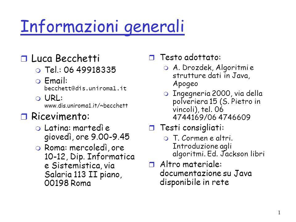 1 Informazioni generali r Luca Becchetti m Tel.: 06 49918335 Email: becchett@dis.uniroma1.it m URL: www.dis.uniroma1.it/~becchett r Ricevimento: m Latina: martedì e giovedì, ore 9.00-9.45 m Roma: mercoledì, ore 10-12, Dip.