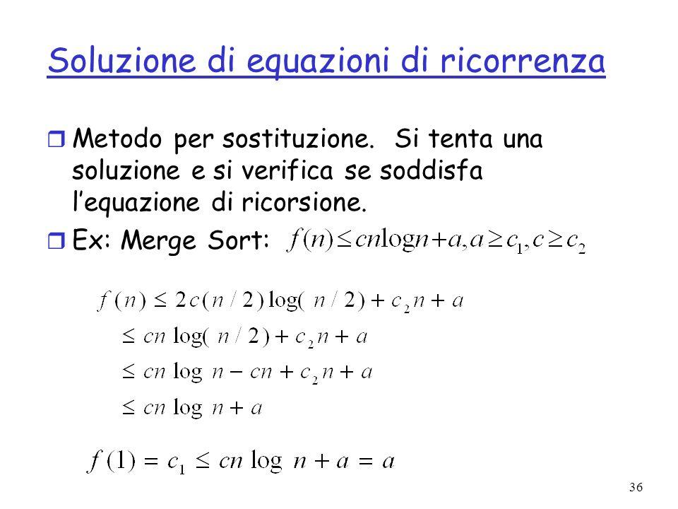 36 Soluzione di equazioni di ricorrenza r Metodo per sostituzione.