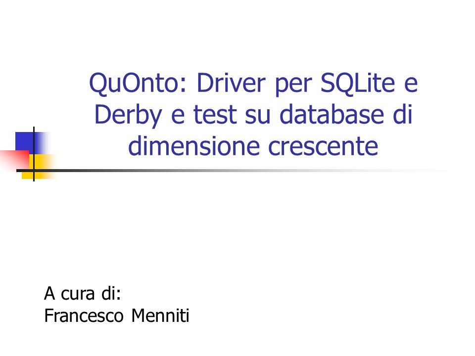 QuOnto: Driver per SQLite e Derby e test su database di dimensione crescente A cura di: Francesco Menniti