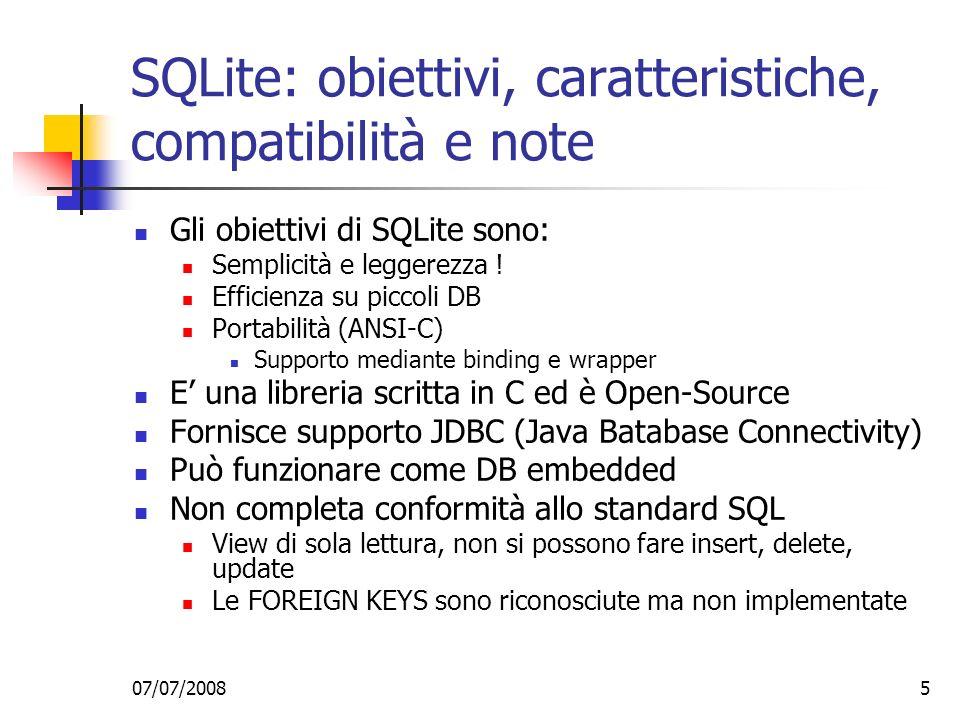 07/07/20085 SQLite: obiettivi, caratteristiche, compatibilità e note Gli obiettivi di SQLite sono: Semplicità e leggerezza .