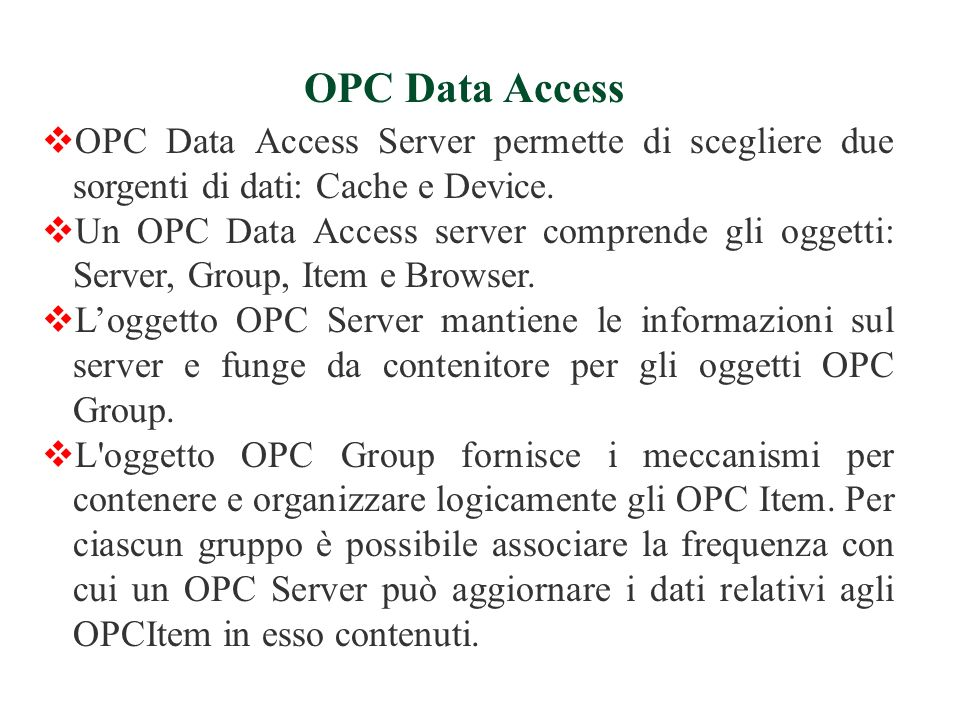 OPC Data Access Server permette di scegliere due sorgenti di dati: Cache e Device. Un OPC Data Access server comprende gli oggetti: Server, Group, Ite