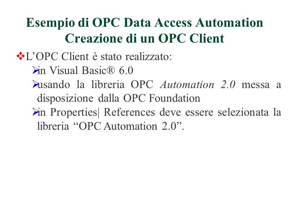 LOPC Client è stato realizzato: in Visual Basic® 6.0 usando la libreria OPC Automation 2.0 messa a disposizione dalla OPC Foundation in Properties| Re