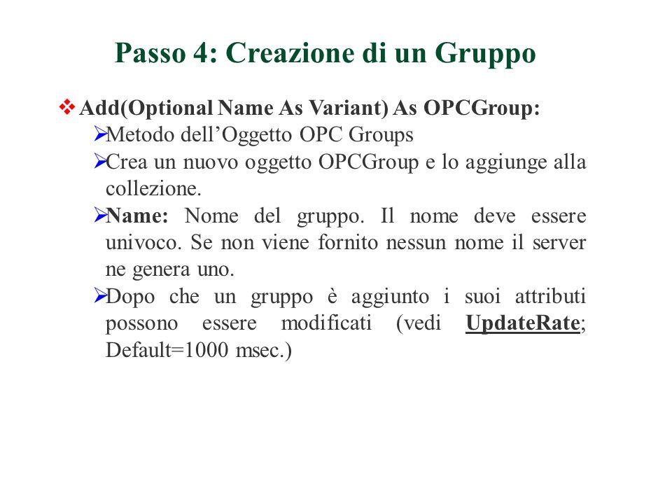 Add(Optional Name As Variant) As OPCGroup: Metodo dellOggetto OPC Groups Crea un nuovo oggetto OPCGroup e lo aggiunge alla collezione.