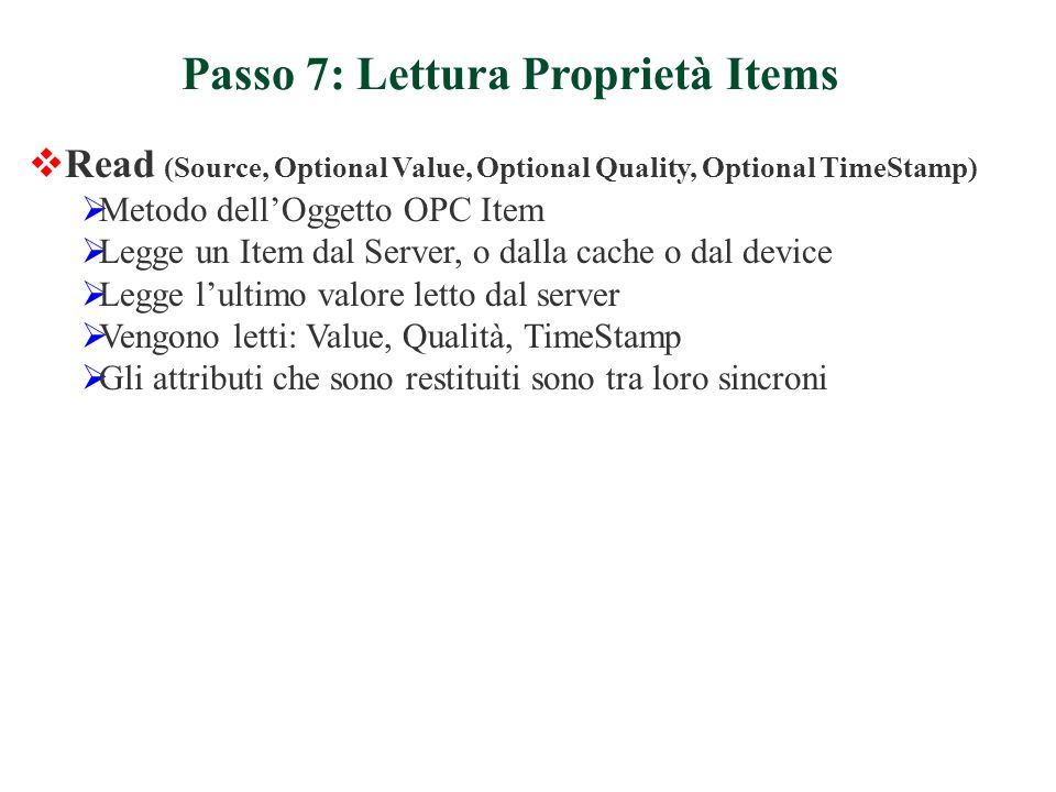 Read (Source, Optional Value, Optional Quality, Optional TimeStamp) Metodo dellOggetto OPC Item Legge un Item dal Server, o dalla cache o dal device L