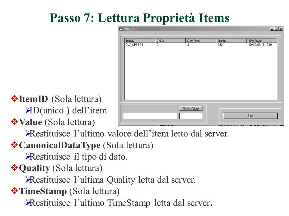 ItemID (Sola lettura) ID(unico ) dellitem Value (Sola lettura) Restituisce lultimo valore dellitem letto dal server.