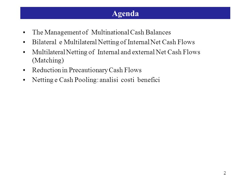 2 Agenda The Management of Multinational Cash Balances Bilateral e Multilateral Netting of Internal Net Cash Flows Multilateral Netting of Internal an