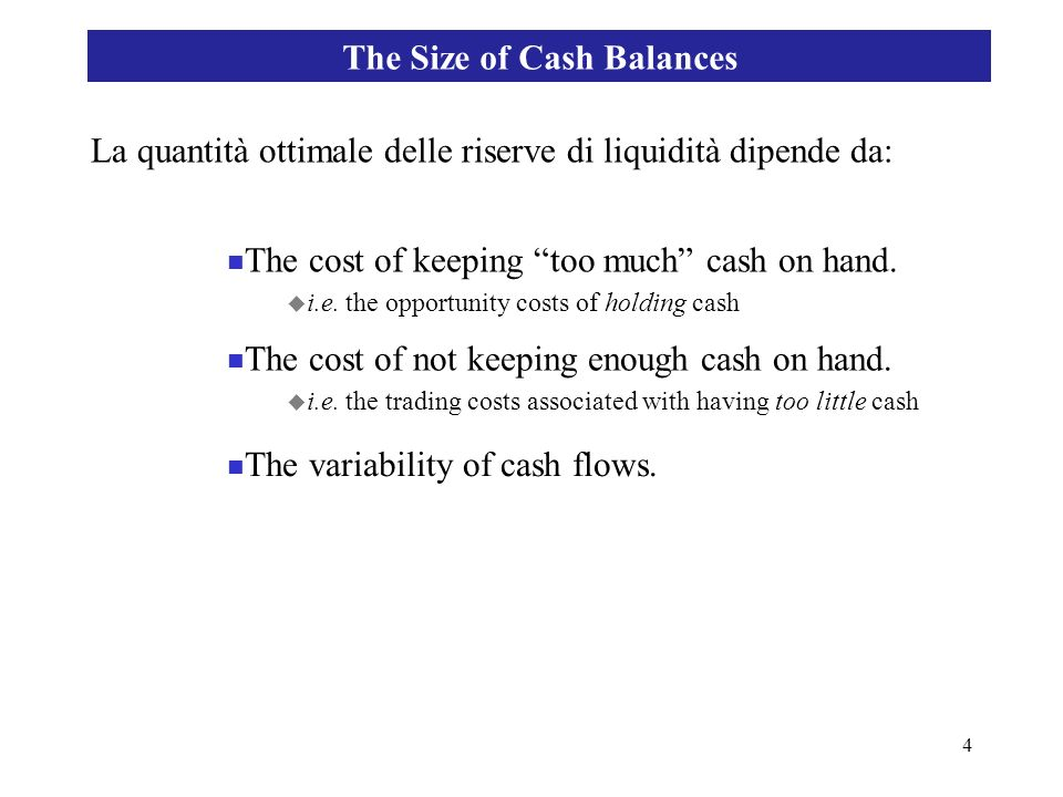 5 Opportunity Costs Trading costs Total cost of holding cash C*C* Costs in dollars of holding cash Size of cash balance The investment income foregone when holding cash.